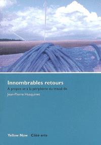 Innombrables retours : à propos et à la périphérie du travail de Jean-Pierre Husquinet