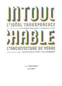 Intouchable, l'idéal transparence : une exposition de Guillaume Désanges et François Piron