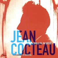 Jean Cocteau : sur le fil du siècle : l'exposition = the exhibition