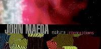 John Maeda nature : interruptions