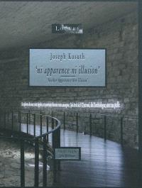 Joseph Kosuth : ni apparence, ni illusion = Neither appearance nor illusion