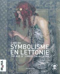 L'âge du symbolisme en Lettonie = The age of symbolism in Latvia