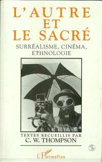 L'autre et le sacré : surréalisme, cinéma, ethnologie