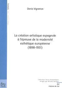 La création artistique espagnole à l'épreuve de la modernité esthétique européenne : 1898-1931