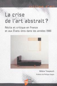 La crise de l'art abstrait ? : récits et critique en France et aux Etats-Unis dans les années 1980