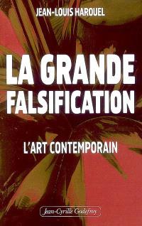 La grande falsification : l'art contemporain
