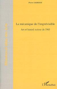 La mécanique de l'imprévisible : art et hasard autour de 1960