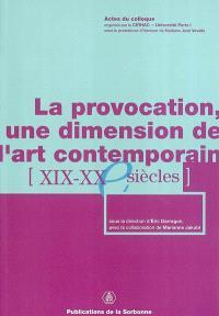 La provocation, une dimension de l'art contemporain : XIXe-XXe siècles : actes du colloque, Paris, Institut d'art et d'archéologie, CIRHAC, 2-3 févr. 2001