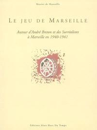 Le jeu de Marseille : autour d'André Breton et des surréalistes à Marseille en 1940-1941 : exposition, Marseille, musée Cantini, 4 juil.-5 oct. 2003