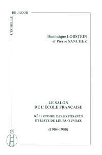 Le Salon de l'Ecole française : répertoire des exposants et liste de leurs oeuvres : 1904-1950