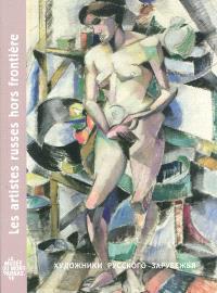 Les artistes russes hors frontière : exposition, Paris, le Musée du Montparnasse, 21 juillet-31 octobre 2010 : livre-catalogue