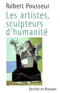 Les artistes, sculpteurs d'humanité