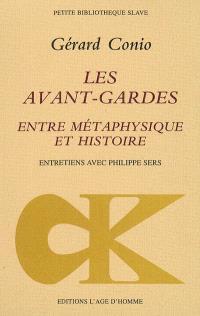 Les avant-gardes, entre métaphysique et histoire : entretiens avec Philippe Sers