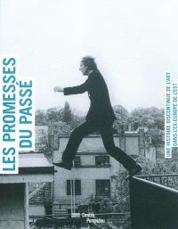 Les promesses du passé, une histoire discontinue de l'art dans l'ex-Europe de l'Est : exposition, Centre Pompidou, Galerie Sud et Espace 315, 14 avril-14 juillet 2010