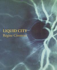 Liquid city, Régine Cirotteau