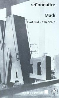 Madi, l'art sud-américain : exposition, Musée de Grenoble, 1er juin-25 août 2002