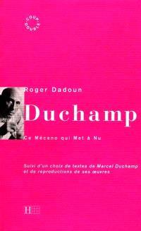Marcel Duchamp : le mécano qui met à nu. Suivi de Un choix de textes de Marcel Duchamp et de reproductions de ses oeuvres