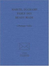 Marcel Duchamp parle des Ready-made : à Philippe Collin