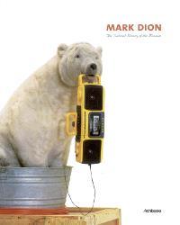Mark Dion : the natural history of the Museum : expositions, Carré d'art, Nîmes, 7 févr.-22 avr. 2007 ; Dunkers Kulturhus, Suède, 25 mai-26 août 2007 ; Kulturzenstrum, Seedamm, Suisse, 15 sept.-11 nov. 2007