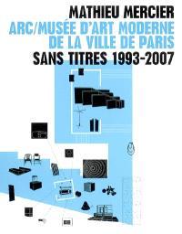 Mathieu Mercier, Sans titres 1993-2007 : ARC-Musée d'art moderne de la ville de Paris
