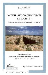 Nature, art contemporain et société : le land art comme analyseur du social. Volume 2, New York, déserts du Sud-Ouest et cosmos, l'itinéraire des Land artists