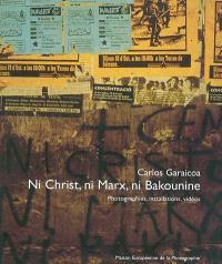 Ni Christ, ni Marx, ni Bakounine : photographies, installations, vidéos