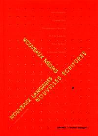 Nouveaux médias, nouveaux langages, nouvelles écritures : ouvrage collectif issu du séminaire coordonné par Alphabetville et Zinc-ECM