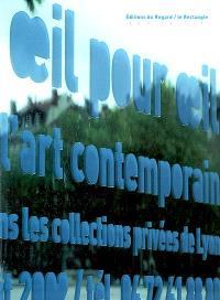 Oeil pour oeil : figures de l'art contemporain, oeuvres choisies dans les collections privées de Lyon : exposition, Lyon, Le Rectangle, 26 avril-4 août 2002