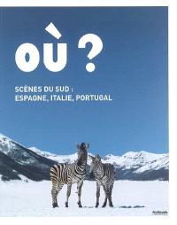 Où ? : scènes du Sud : Espagne, Italie, Portugal