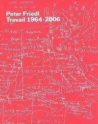 Peter Friedl : travail 1964-2006