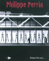 Philippe Perrin, always the sun : catalogue déraisonnée 1986-2010 : exposition, Paris, Maison européenne de la photographie, 14 avr.-13 juin 2010