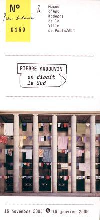 Pierre Ardouvin, On dirait le Sud : 16 novembre 2005-16 janvier 2006