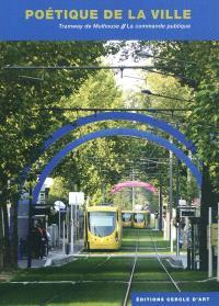 Poétique de la ville : tramway de Mulhouse, la commande publique