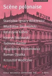 Scène polonaise : S.I. Witkiewicz, W. Strzeminski, K. Kobro, H. Stazewski, T. Kantor, M. Abakanovicz, R. Opalka, K. Wodiczko