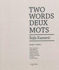 Sejla Kameric, Deux mots : medlee = Sejla Kameric, Two words : medley