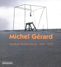 Signature transformations, 2009-1972 : Michel Gérard