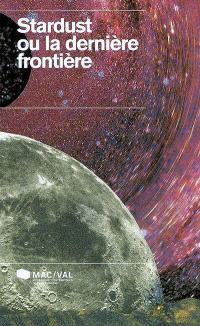 Stardust ou La dernière frontière : MAC-VAL, musée d'art contemporain du Val-de-Marne