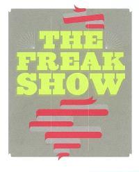 The freak show : exposition, Musée d'art contemporain de Lyon, 6 juin-5 août 2007