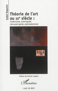 Théorie de l'art au XXe siècle : modernisme, avant-garde, néo-avant-garde, postmodernisme
