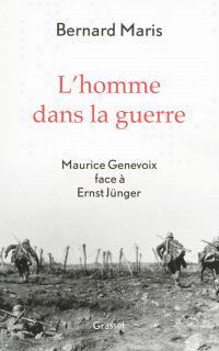L'homme dans la guerre : Maurice Genevoix face à Ernst Jünger