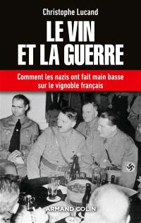 Le vin et la guerre : comment les nazis ont fait main basse sur le vignoble français
