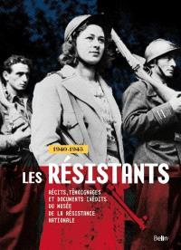Les résistants : 1940-1945 : récits, témoignages et documents inédits du Musée de la Résistance nationale