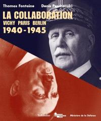 La collaboration : Vichy, Paris, Berlin : 1940-1945