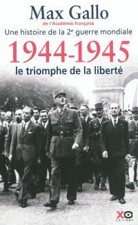 Une histoire de la 2e Guerre mondiale. Volume 5, 1944-1945 : le triomphe de la liberté : récit