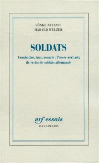 Soldats : combattre, tuer, mourir : procès-verbaux de récits de soldats allemands