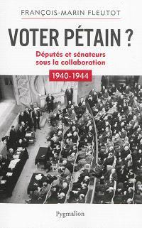 Voter Pétain ? : députés et sénateurs sous la collaboration : 1940-1944