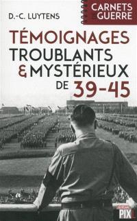 Témoignages troublants & mystérieux de 39-45