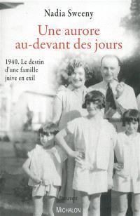 Une aurore au-devant des jours : 1940, le destin d'une famille juive en exil : document