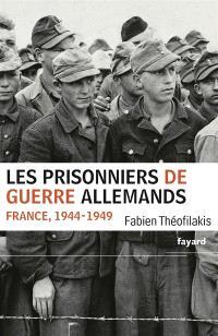 Les prisonniers de guerre allemands : France, 1944-1949 : une captivité de guerre en temps de paix