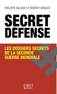 Secret défense : les dossiers secrets de la Seconde Guerre mondiale